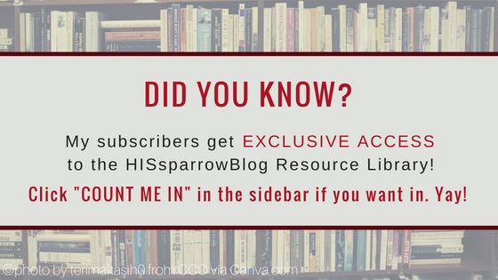Did you know? My subscribers get EXCLUSIVE ACCESS to the HISsparrowBlog Resource Library. Click here if you want in. Yay! | HISsparrowBlog