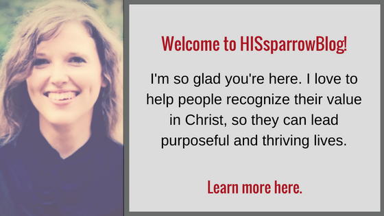 Welcome to HISsparrowBlog! I'm so glad you're here. I'm a blogger who helps people recognize their value in Christ, so they can lead purposeful and thriving lives. Learn more here.