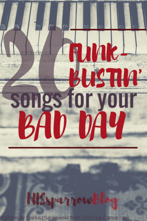 20 Funk-Bustin' Songs for Your Bad Day | HISsparrowBlog | Christian living, Christian music
