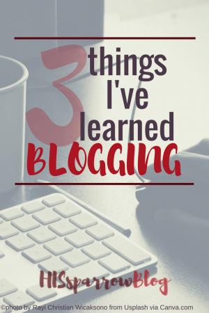 3 Things I've Learned Blogging | HISsparrowBlog | christian living
