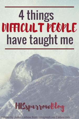 4 Things Difficult People Have Taught Me | HISsparrowBlog | Christian living, narcissistic, toxic