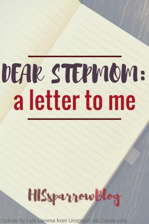 Dear Stepmom: A Letter to Me   HISsparrowBlog   christian living, stepparenting, stepchildren