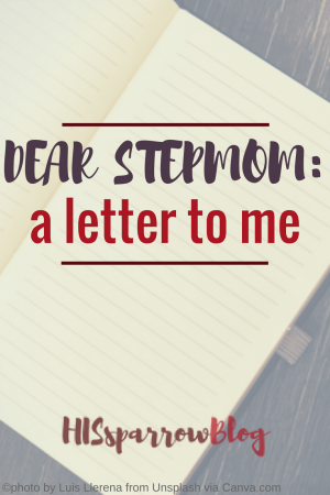 Dear Stepmom: A Letter to Me | HISsparrowBlog | christian living, stepparenting, stepchildren
