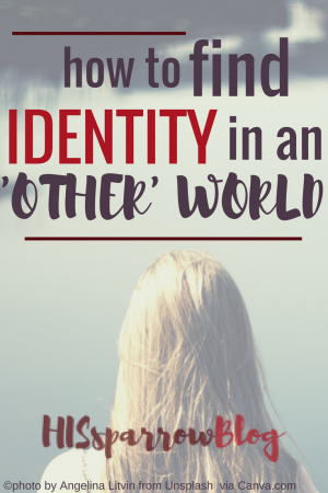 How to Find Identity in an 'Other' World | HISsparrowBlog | Christian living, free printable, infographic
