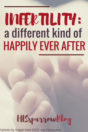 Infertility: A Different Kind of 'Happily Ever After' | HISsparrowBlog | Christian living, barren