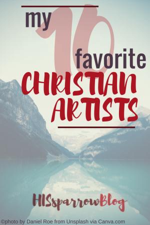 My 10 Favorite Christian Artists | HISsparrowBlog | christian living