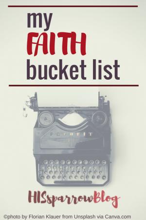 My Faith Bucket List   HISsparrowBlog   christian living