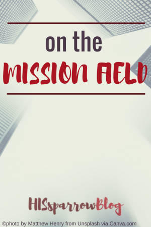 On the Mission Field | HISsparrowBlog | christian living, ministry