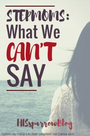 Stepmoms: What We Don't Say | HISsparrowBlog | Christian living, step-families, step-children, step-parenting