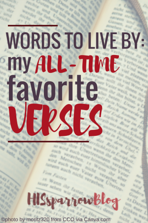 Words to Live By: My All-Time Favorite Verses | HISsparrowBlog | #Christian living, #quotes, #scripture