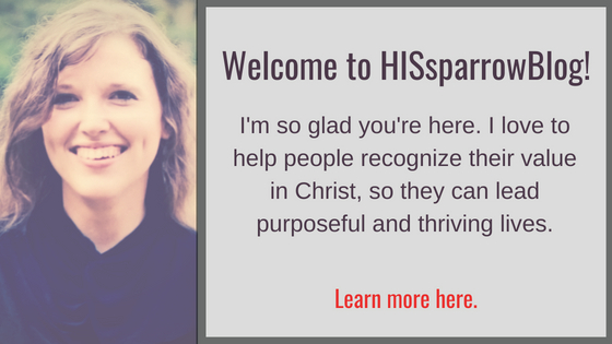 Welcome to HISsparrowBlog! I'm so glad you're here. I love to help people recognize their value in Christ, so they can live purposeful and thriving lives. Learn more here.