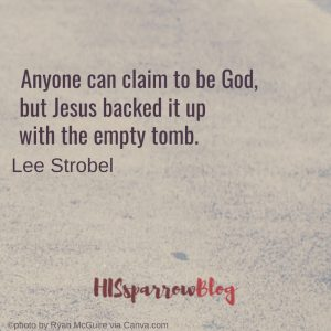 Anyone can claim to be God, but Jesus backed it up with the empty tomb. Lee Strobel
