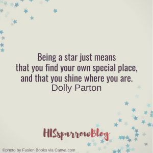 Being a star just means that you find your own special place, and that you shine where you are. Dolly Parton