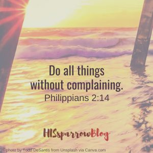 Do all things without complaining. Philippians 2:14