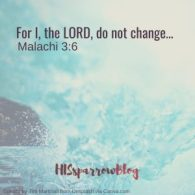 For I, the LORD, do not change… Malachi 3:6