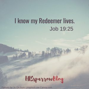 I know my Redeemer lives. Job 19:25