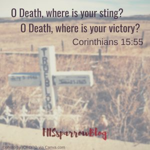 O Death, where is your sting? O Death, where is your victory? 1 Corinthians 15:55