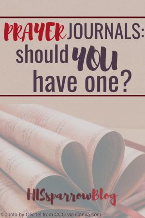 Prayer Journals: Should You Have One? | HISsparrowBlog | #christian living