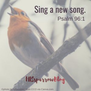 Sing a new song! Psalm 96:1