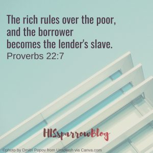 The rich rules over the poor, and the borrower becomes the lender's slave. Proverbs 22:7