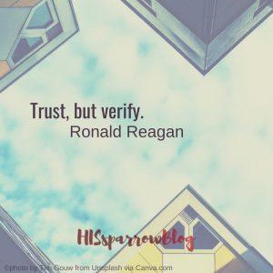 Trust, but verify. Ronald Reagan