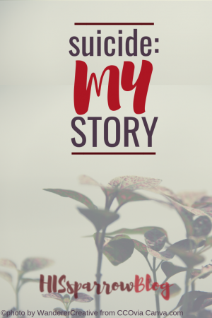 Suicide: My Story | HISsparrowBlog | Christian living