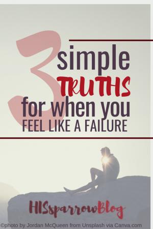 3 Simple Truths for When You Feel Like a Failure | HISsparrowBlog