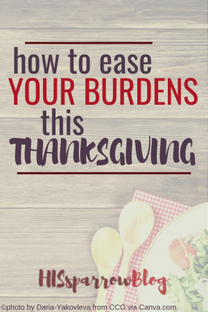 How to Ease Your Burdens This Thanksgiving | HISsparrowBlog | christian living