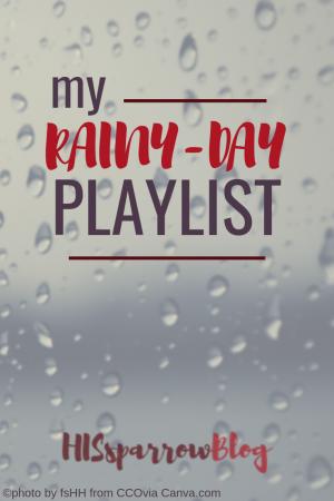 My Rainy-Day Playlist | HISsparrowBlog | christian living, free playlist, christian music